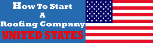 start a roofing company in the United States